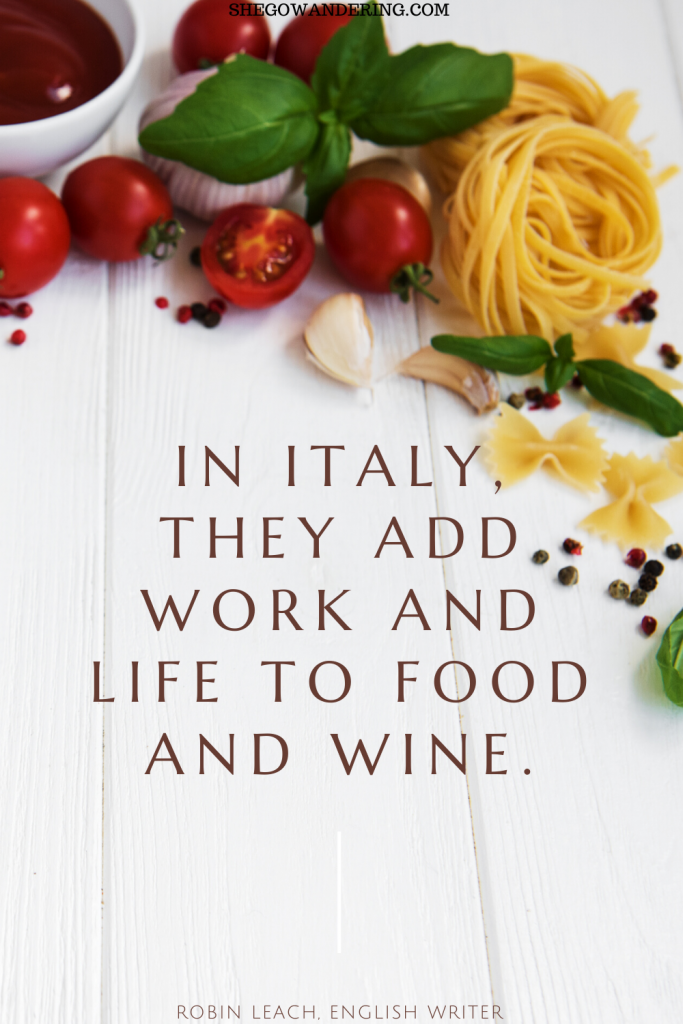 In Italy, they add work and life to food and wine. – Robin Leach, English Writer