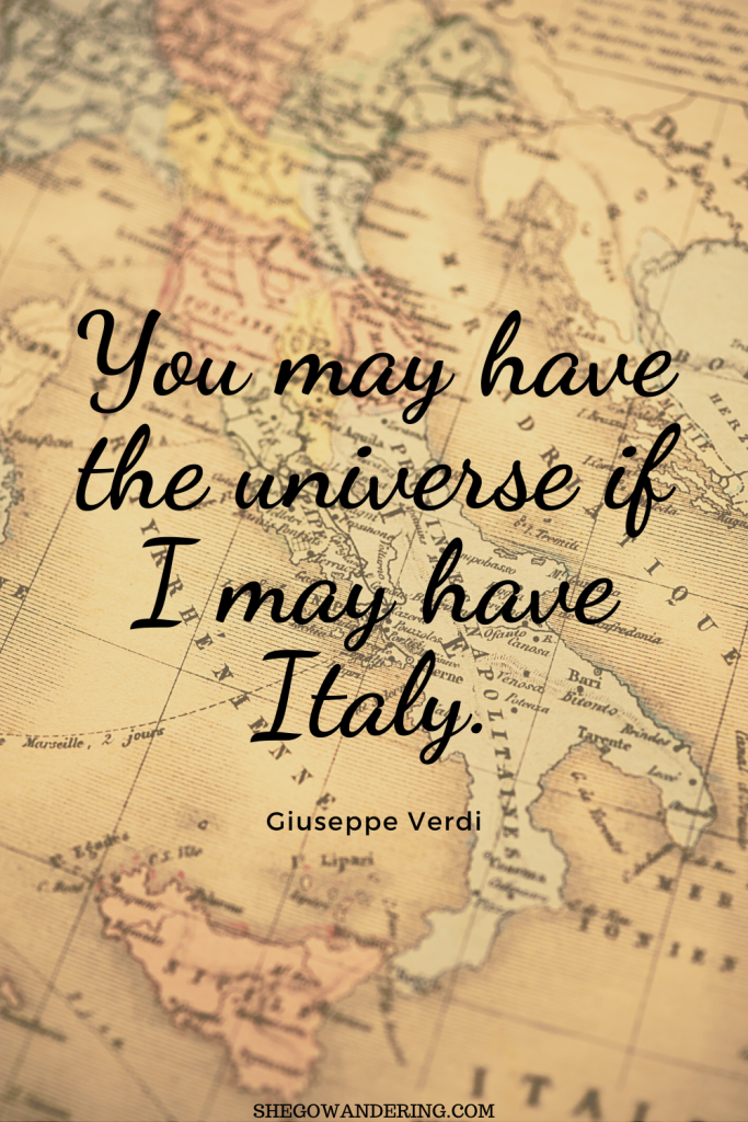 You may have the universe if I may have Italy. – Giuseppe Verdi,