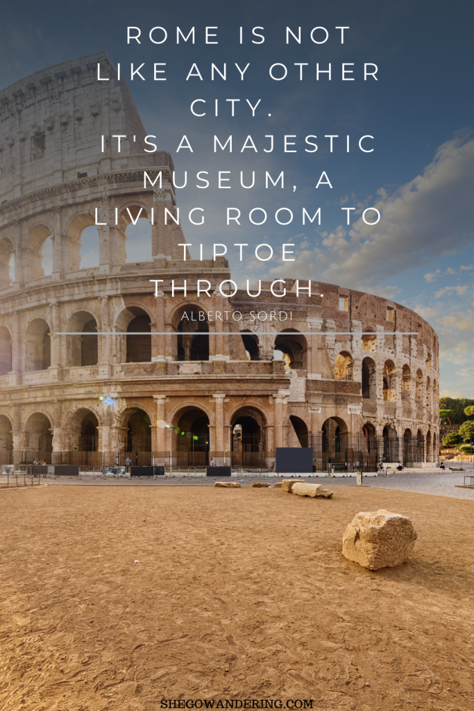 Rome is not like any other city. It's a majestic museum, a living room to tiptoe through. – Alberto Sordi, Italian actor.