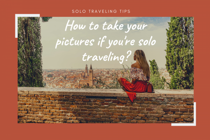 How to take pictures when you're traveling alone?