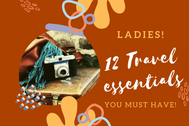 Ladies! 12 Travel essentials you can't leave home!