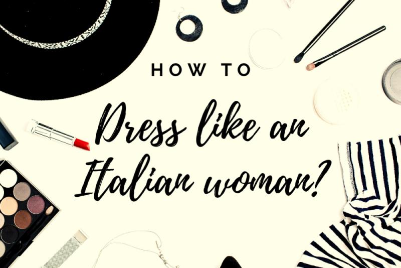 How to dress like an Italian woman?