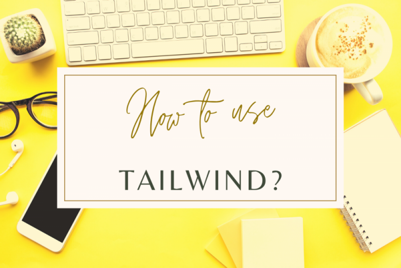 How to use Tailwind? A step by step guide for bloggers