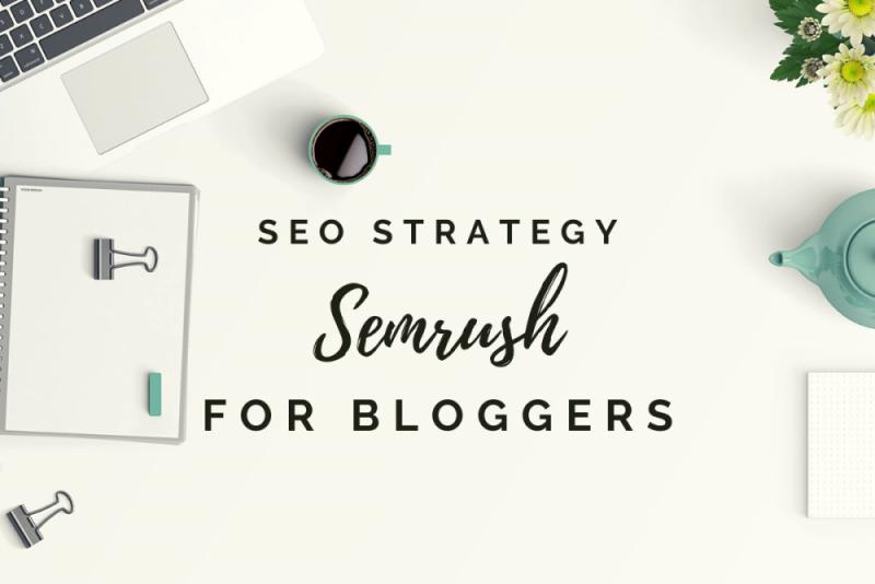 The Ultimate SEMrush Tutorial for Bloggers